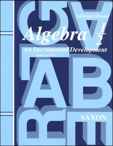 Saxon Math Algebra 1/2 Solutions Manual 3rd Edition